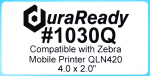 "DuraReady's #1030Q, 4.0 x 2.0"" white BOPP labels for the Zebra Mobile Printer QLN420."